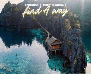 Enosoul & Rhey Osborne – Find A Way