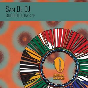 Sam De DJ – Good Old Days
