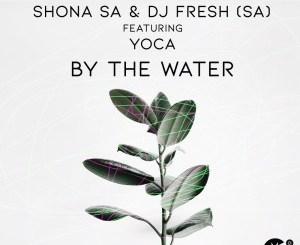 Shona SA & DJ Fresh (SA) – By The Water Ft. YoCa