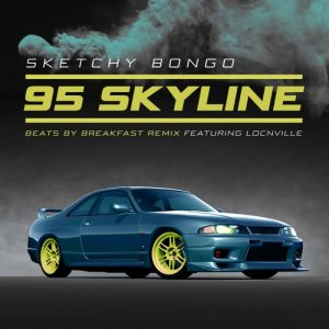 Sketchy Bongo – 95 Skyline Ft. Locnville (Beats By Breakfast Remix)