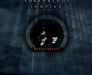 Thab De Soul & InQfive – Never Too Late