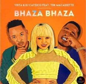 Vista & Catzico – Bhaza bhaza Ft. TDK Macassette