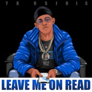 Yk Osiris – Leave Me On Read