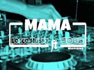 Locco MusiQ – Mama Ft. Soos Mapiano