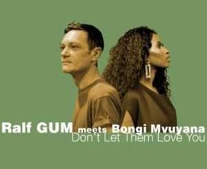 Ralf GUM & Bongi Mvuyana – Don't Let Them Love You