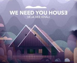Veja Vee Khali – We Need You House
