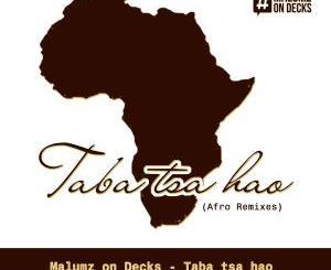 Malumz on Decks – Taba Tsa Hao (Remixes)