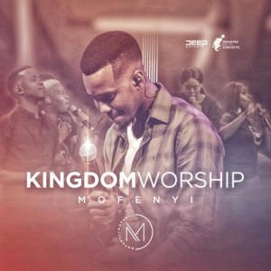 Mofenyi – Kingdom Worship