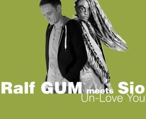 Ralf GUM & Sio – Un-Love You