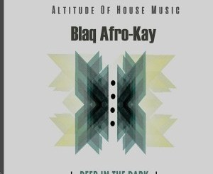 BlaQ Afro-Kay – Deep In The Dark
