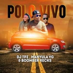 Dj Tpz – Polo Vivo Ft. Manyula VG, Boomber Recks