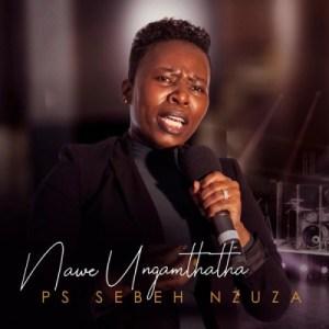 Ps Sebeh Nzuza – Nawe Ungamthatha
