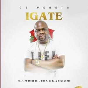 Dj Websta – Igate Ft. Professor, Emza, Joocy & Character