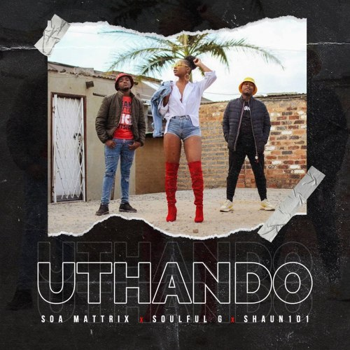 Shaun 101 – Uthando Ft. Soa Mattrix & Soulful G