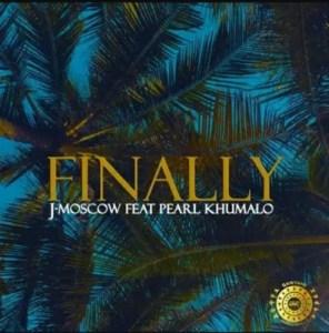 J-Moscow – Finally Ft. Pearl Khumalo