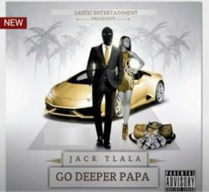 Jack Tlala – Go Deeper Papa