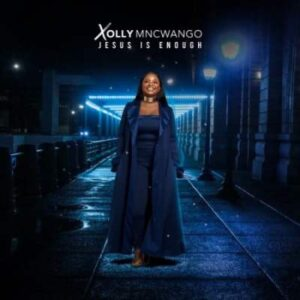 Xolly Mncwango – Jesus Is Enough