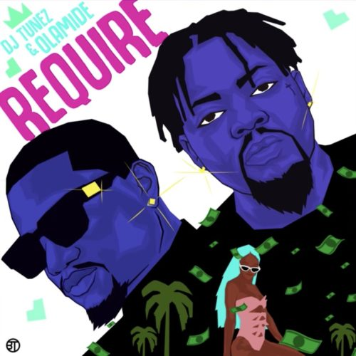 DJ Tunez & Olamide – Require