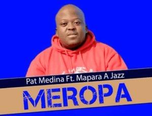 Pat Medina – Meropa Ft. Mapara a Jazz (Original)