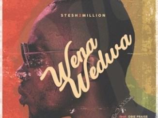 Stesh2Million – Wena Wedwa Ft. Obie Praise