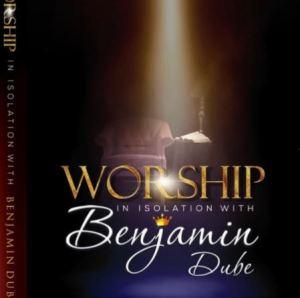 Benjamin Dube – Ngiyakuthanda – Worship in Isolation