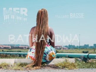 MFR Souls – Bathandwa Ft. Bassie