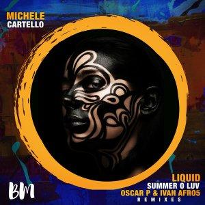Michele Cartello – Liquid Summer O Luv (Oscar P & Ivan Afro5 Remixes)