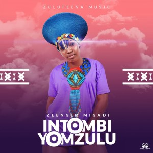 Zeenger Migadi – Intombi Yom Zulu (feat. Nhlakanipho Nzama)