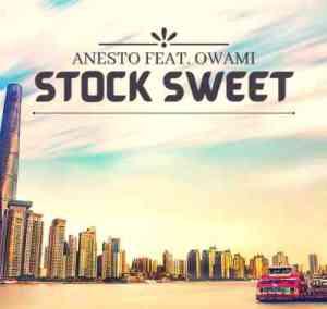 Anesto – Stock Sweet (Full Version) Ft Owami
