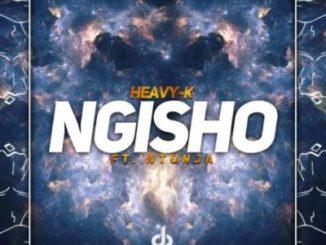 HEAVY-K – NGISHO Ft. Ntunja