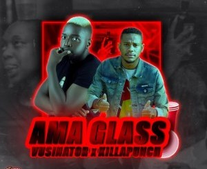 Vusinator – AmaGlass (feat. Killapunch)
