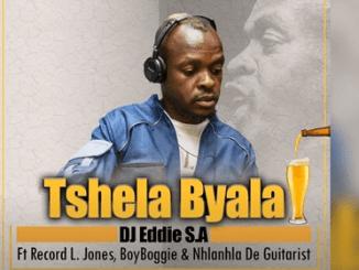 DJ Eddie S.A – Tshela Byala Ft. Record L Jones, BoyBoggie & Nhlanhla de Guitarist