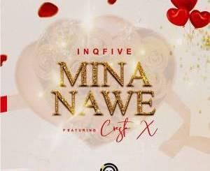InQfive – Mina Nawe (feat. Cresta X)