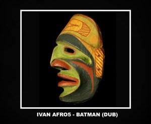 Ivan Afro5 – Batman (Dub Mix)