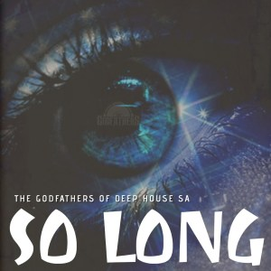The Godfathers Of Deep House SA – So Long (M.Patrick Nostalgic Sos Mix)