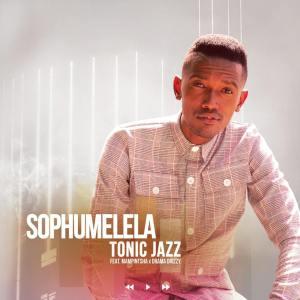 Tonic Jazz – Sophumelela (feat. Mampintsha & Drama Drizzy)