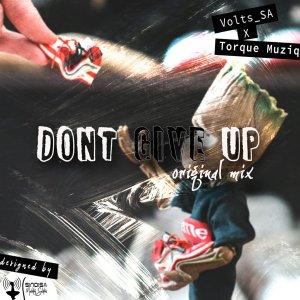 Volts SA & TorQue MuziQ – Dont Give Up (Original Mix)