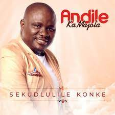 Andile Ka Majola – Sekudlulile Konke