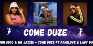 DBN Gogo & Mr JazziQ – COME DUZE ft Fakelove & Lady Du