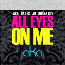 AKA – All Eyes on Me ft Burna Boy, Da L.E.S & JR
