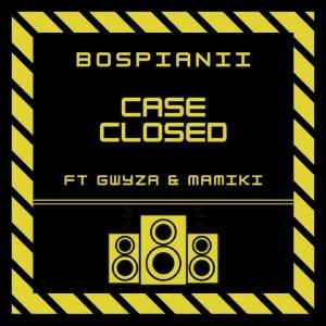 BosPianii – Case Closed (feat. Gwyza & Mamiki)