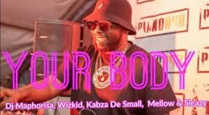 DJ Maphorisa – Your Body ft. Wizkid, Kabza De Small & Mellow & Sleazy (Leak)