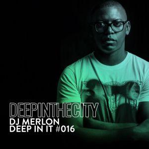 DJ Merlon – Deep In It 016 (Deep In The City)