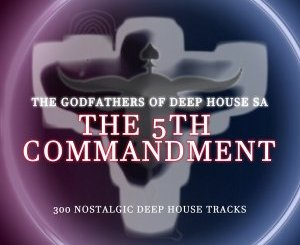 The Godfathers Of Deep House SA – The 5Th Commandment Chapter 2