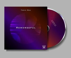 Tonic Rsa & Sir Vee The Great – Remorseful (Original Mix)