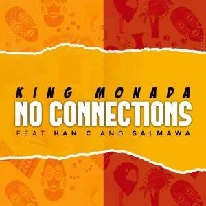 King Monada – No Connections ft Han-C & Salmawa