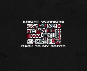 Knight Warriors – Back To My Roots (Original Mix)