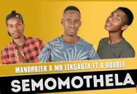Mandrozer & Mr Lekgauza – Semomothela ft O Double