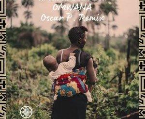 Mr.Eclectic, Tina Ardor – Omwana (Oscar P Remix)