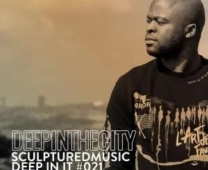 SculpturedMusic – Deep In It 021 (Deep In The City)